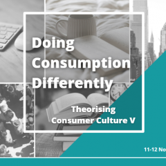 Doing Consumption Differently: Theorising Consumer Culture V